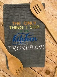 The only thing I stir in the kitchen is trouble regular design 4x4 5x7 6x8