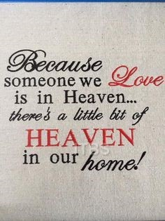 Because someone we love is in Heaven, There's a little bit of Heaven in our home 4x4 5x7 and 6x8 regular design